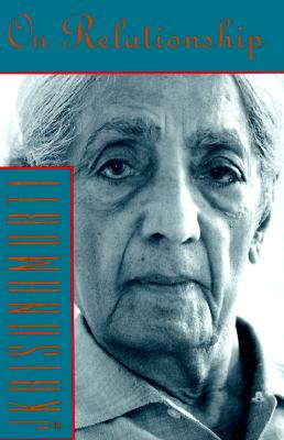 On Relationship, Krishnamurti, Jiddu