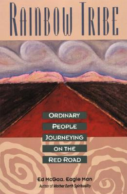 Rainbow Tribe : Ordinary People Journeying on the Red Road, ED MCGAA, EAGLE MAN