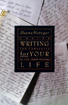 Writing for Your Life: Discovering the Story of Your Life's Journey, Metzger, Deena