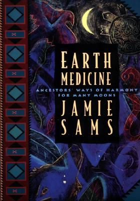Earth Medicine: Ancestor's Ways of Harmony for Many Moons, Jamie Sams