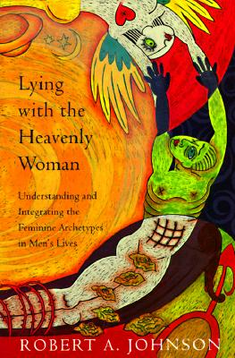 Lying with the Heavenly Woman: Understanding and Integrating the Feminine Archetypes in Men's Lives, Johnson, Robert A.