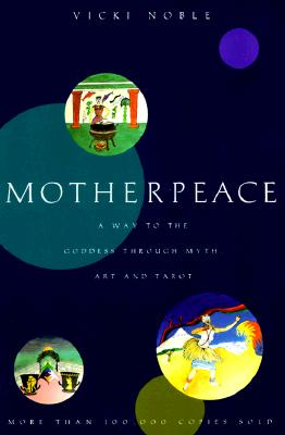 Image for Motherpeace: A Way to the Goddess Through Myth, Art, and Tarot