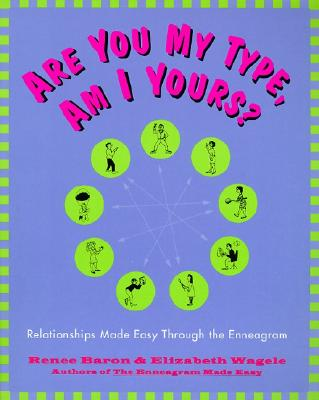Are You My Type, Am I Yours? : Relationships Made Easy Through The Enneagram, Wagele, Elizabeth; Baron, Renee
