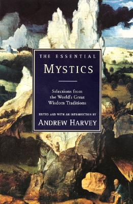 Image for Essential Mystics: Selections fromthe World's Great Wisom Traditions