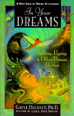 In Your Dreams: Falling, Flying and Other Dream Themes - A New Kind of Dream Dictionary, Delaney, Gayle M.