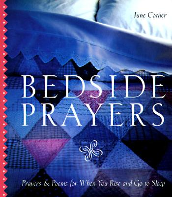 Bedside Prayers: Prayers & Poems for When You Rise and Go to Sleep, Cotner, June