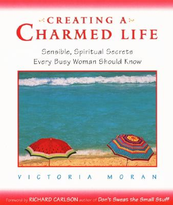 Image for Creating a Charmed Life: Sensible, Spiritual Secrets Every Busy Woman Should Know