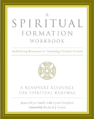 Spiritual Formation Workbook, A - Revised edition: Small Group Resources for Nurturing Christian Growth, JAMES BRYAN SMITH, RICHARD J. FOSTER