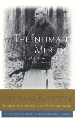 The Intimate Merton : His Life from His Journals, THOMAS MERTON, PATRICK HART, JONATHAN MONTALDO