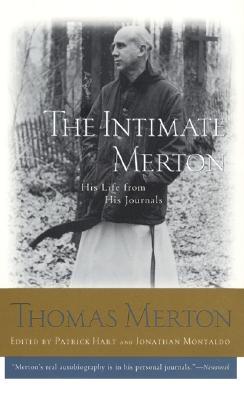 The Intimate Merton : His Life from His Journals, THOMAS MERTON, PATRICK HART, JONATHAN MONTALDO