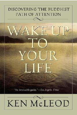 Image for Wake Up To Your Life: Discovering the Buddhist Path of Attention