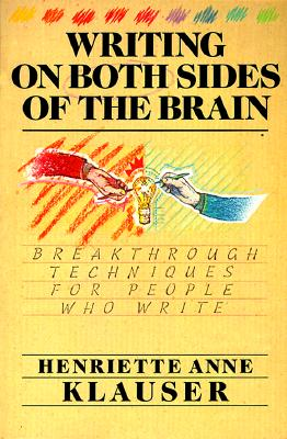 Writing on Both Sides of the Brain: Breakthrough Techniques for People Who Write, Klauser, Henriette A.