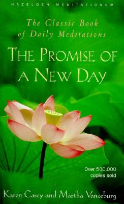The Promise of a New Day: A Book of Daily Meditations (Hazelden Meditations), Casey, Karen; Vanceburg, Martha