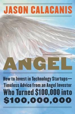 Image for Angel: How to Invest in Technology Startups--Timeless Advice from an Angel Inves