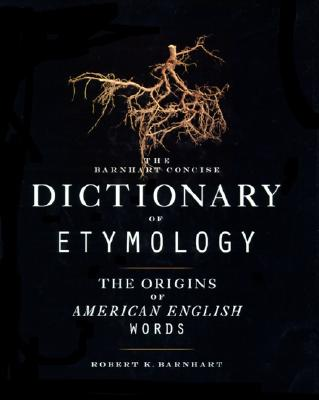 Barnhart Concise Dictionary of Etymology, Barnhart, Robert K.