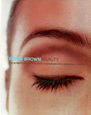 Bobbi Brown Beauty: The Ultimate Beauty Resource, Brown,Bobbi/Iverson,Annemarie