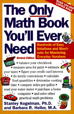 Image for The Only Math Book You'll Ever Need, Revised Edition: Hundreds of Easy Solutions and Shortcuts for Mastering Everyday Numbers