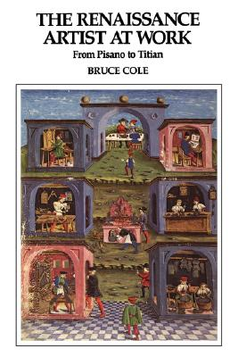 The Renaissance Artist at Work: From Pisano to Titian (Icon Editions), Cole, Bruce