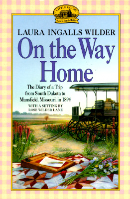 On the Way Home: The Diary of a Trip from South Dakota to Mansfield, Missouri, in 1894, Wilder, Laura Ingalls