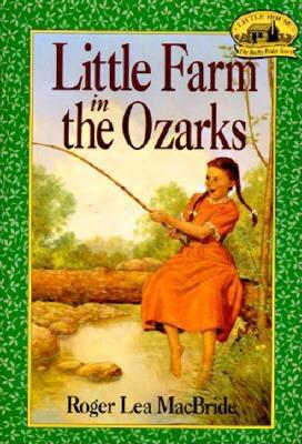 Little Farm in the Ozarks (Little House, The Rocky Ridge Years) [Paperback] Roger Lea MacBride and David Gilleece