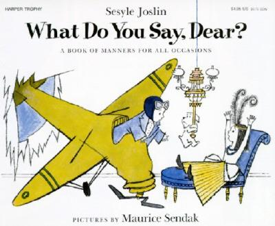 What Do You Say, Dear? A Book of Manners for All Occasions, Joslin, Sesyle