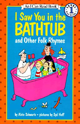 I Saw You in the Bathtub: And Other Folk Rhymes (I Can Read Book 1), Alvin Schwartz