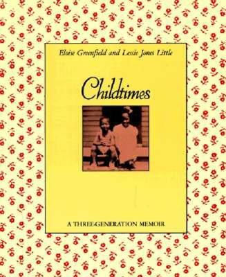 Childtimes: A Three-Generation Memoir, Greenfield, Eloise;Little, Lessie Jones