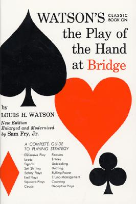 Watson's Classic Book on The Play of the Hand at Bridge, Watson, Louis H.