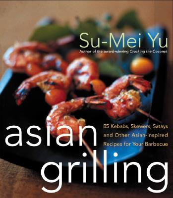 Image for Asian Grilling: 85 Satay, Kebabs, Skewers and Other Asian-Inspired Recipes for Your Barbecue
