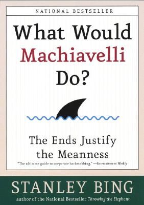 Image for What Would Machiavelli Do? The Ends Justify the Meanness