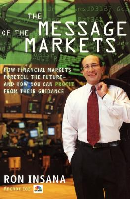 Image for The Message of the Markets: How Financial Markets Foretell the Future--and How You Can Profit from Their Guidance
