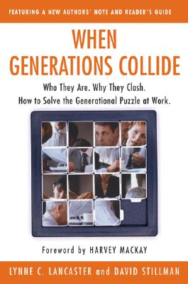 Image for When Generations Collide: Who They Are. Why They Clash. How to Solve the Generational Puzzle at Work