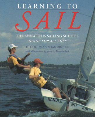 Learning to Sail: The Annapolis Sailing School Guide for All Ages, Di Goodman; Ian Brodie