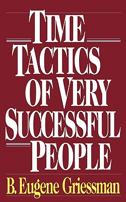 Time Tactics of Very Successful People, Griessman, B. Eugene