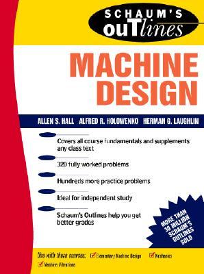 Schaum's Outline of Machine Design, Alfred Hall (Author), A. Holowenko (Author), H. Laughlin  (Author)