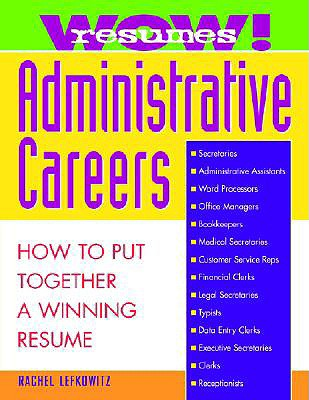 Wow! Resumes for Administrative Careers: How to Put Together A Winning Resume, Lefkowitz, Rachel