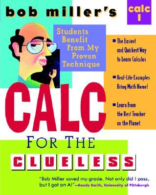 Bob Miller's Calc for the Clueless: Calc I (Bob Miller's Clueless Series), Miller, Bob
