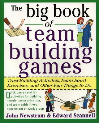 """The Big Book of Team Building Games: Trust-Building Activities, Team Spirit Exercises, and Other Fun Things to Do"", ""Newstrom, John, Scannell, Edward"""