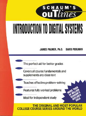 Schaum's Outline of Introduction to Digital Systems, Palmer, James; Perlman, David