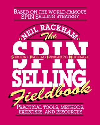 The SPIN Selling Fieldbook, NEIL RACKHAM