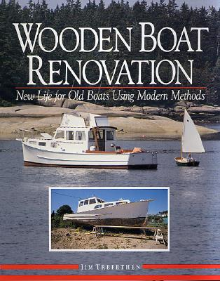Wooden Boat Renovation: New Life for Old Boats Using Modern Methods, Trefethen, Jim