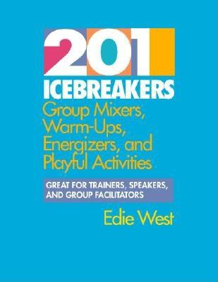 Image for 201 Icebreakers : Group MIxers, Warm-Ups, Energizers, and Playful Activities