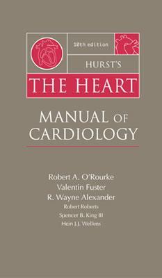 Hurst's The Heart: Manual of Cardiology 10th Edition, O'Rourke, Robert A.; Fuster, Valentin; Alexander, R. Wayne; Roberts, Robert; King, Spencer B.; Wellens, Hein J. J.