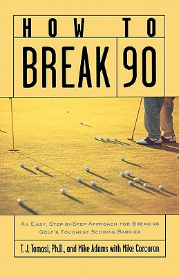 Image for How To Break 90: An Easy Approach For Breaking Gol