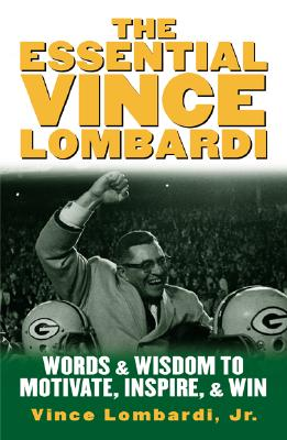 Image for The Essential Vince Lombardi : Words and Wisdom to Motivate, Inspire, and Win