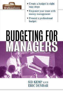 Budgeting for Managers, Sid Kemp; Eric Dunbar