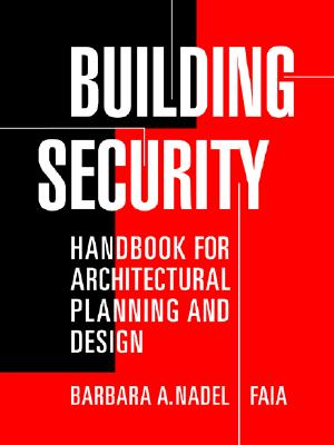Building Security: Handbook for Architectural Planning and Design, Barbara A. Nadel