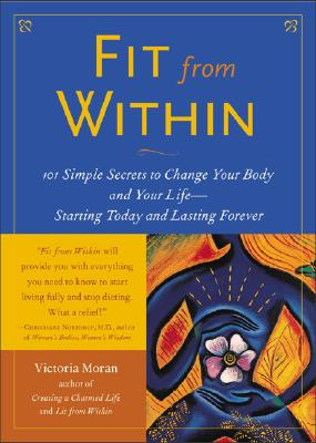 Image for Fit From Within : 101 Simple Secrets to Change Your Body and Your Life - Starting Today and Lasting Forever