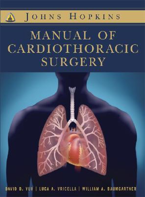 Johns Hopkins Manual of Cardiothoracic Surgery, David Daiho Yuh; Luca A. Vricella; William Baumgartner