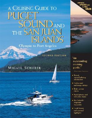 A Cruising Guide to Puget Sound and the San Juan Islands: Olympia to Port Angeles, Scherer, Migael M.